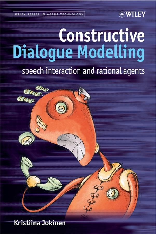 Kristiina Jokinen Constructive Dialogue Modelling. Speech Interaction and Rational Agents ia ai