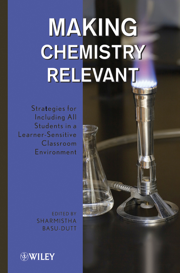 Sharmistha Basu-Dutt Making Chemistry Relevant. Strategies for Including All Students in a Learner-Sensitive Classroom Environment