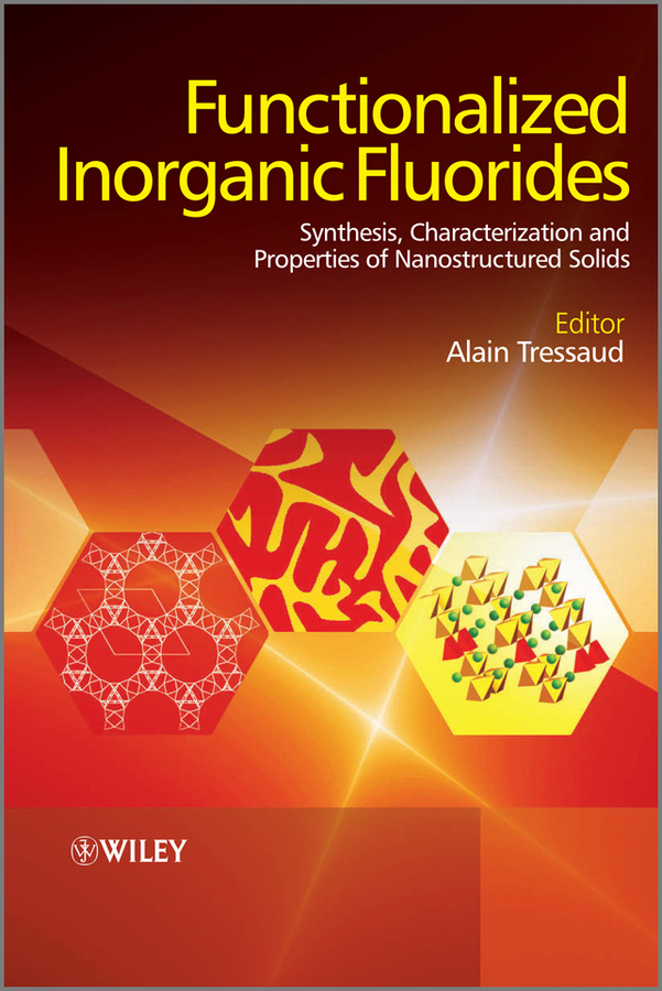 Alain Tressaud Functionalized Inorganic Fluorides. Synthesis, Characterization and Properties of Nanostructured Solids kenji mori chemical synthesis of hormones pheromones and other bioregulators
