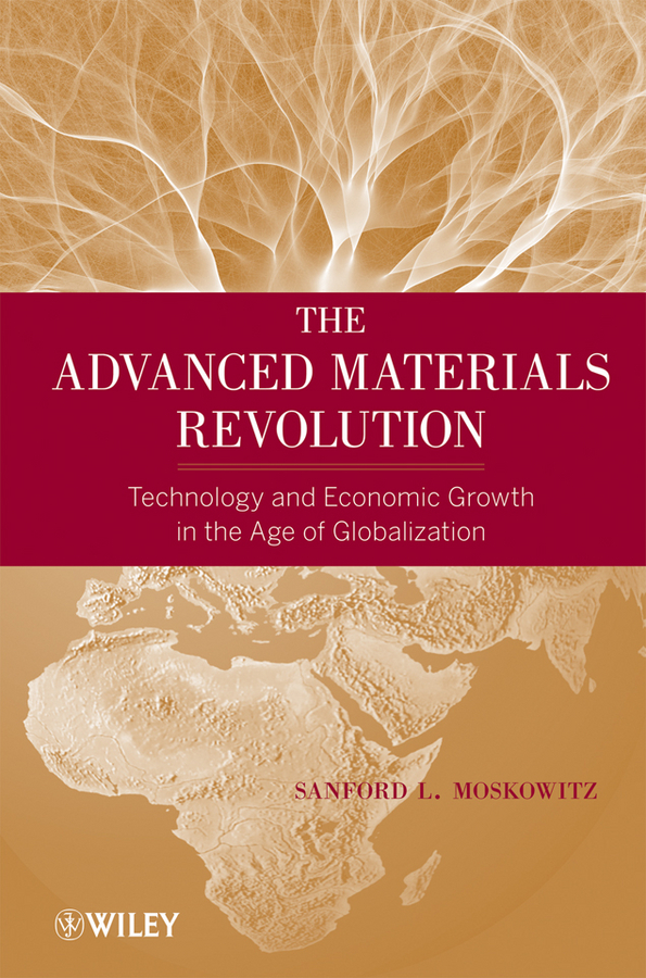 Sanford Moskowitz L. The Advanced Materials Revolution. Technology and Economic Growth in the Age of Globalization цена