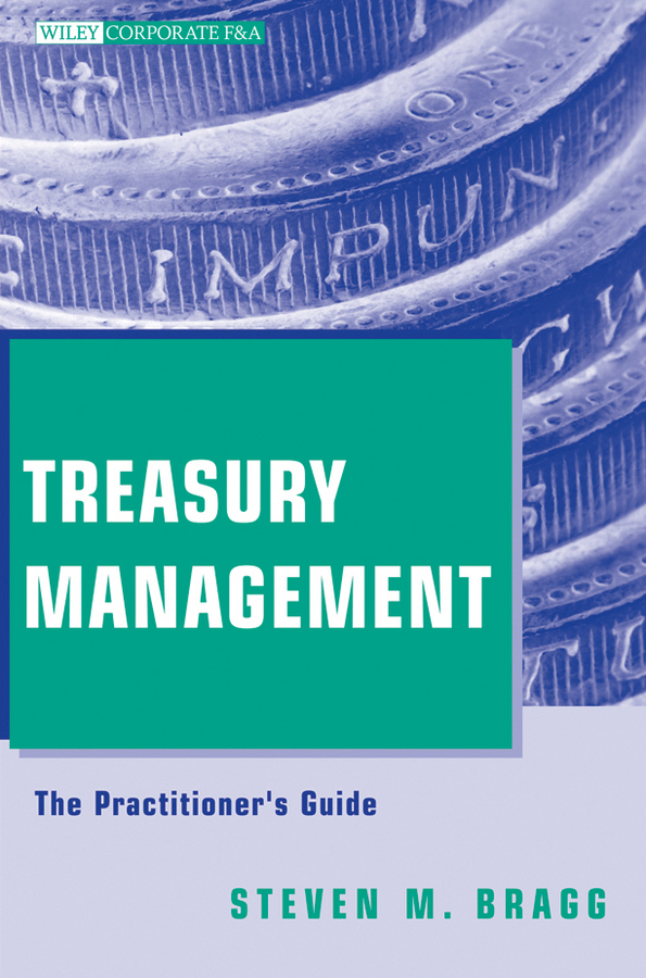 Steven Bragg M. Treasury Management. The Practitioner's Guide ISBN: 9780470591185 information management in diplomatic missions