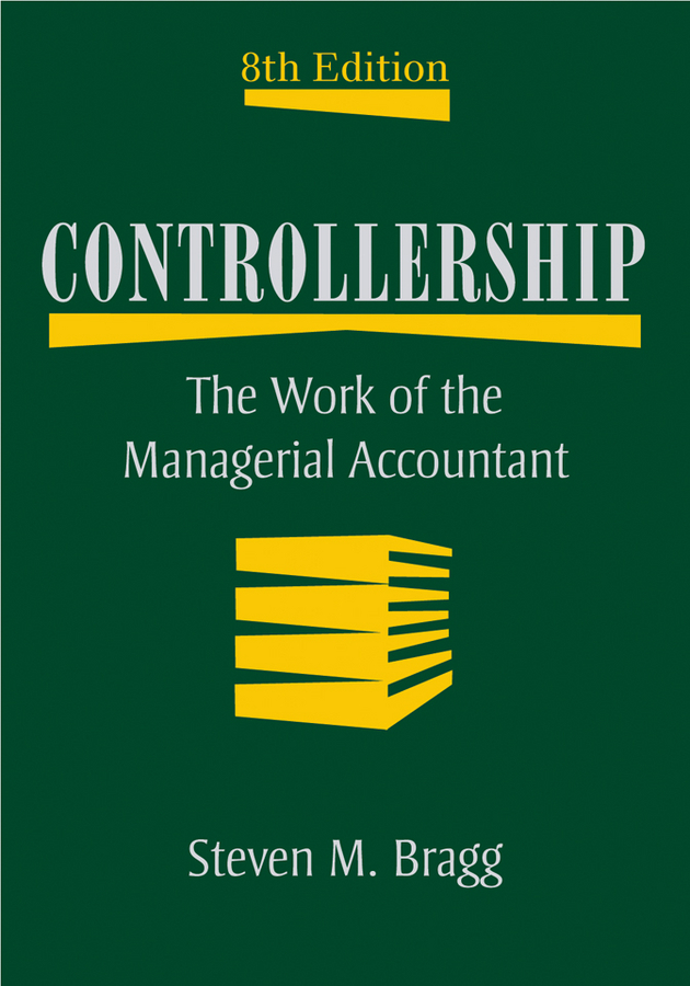 Steven Bragg M. Controllership. The Work of the Managerial Accountant ISBN: 9780470507797 steven bragg m ifrs made easy isbn 9781118003626