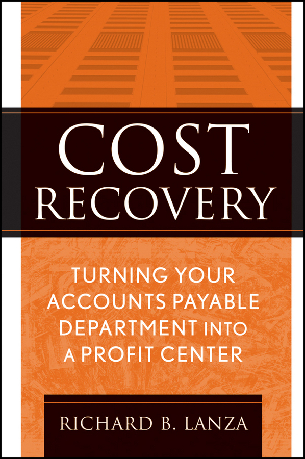 Richard Lanza B. Cost Recovery. Turning Your Accounts Payable Department into a Profit Center richard arms w stop and make money how to profit in the stock market using volume and stop orders