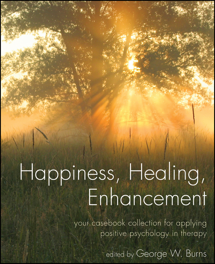 George Burns W. Happiness, Healing, Enhancement. Your Casebook Collection For Applying Positive Psychology in Therapy mashek debra empirical research in teaching and learning contributions from social psychology