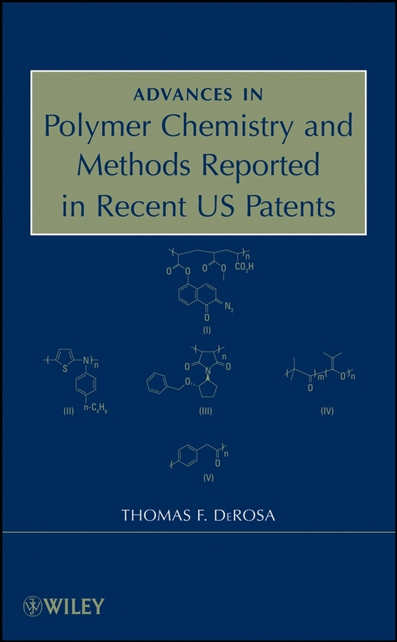 Thomas DeRosa F. Advances in Polymer Chemistry and Methods Reported in Recent US Patents
