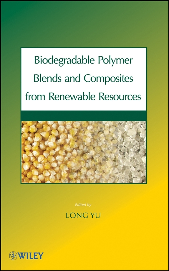 Long Yu Biodegradable Polymer Blends and Composites from Renewable Resources polymer blends