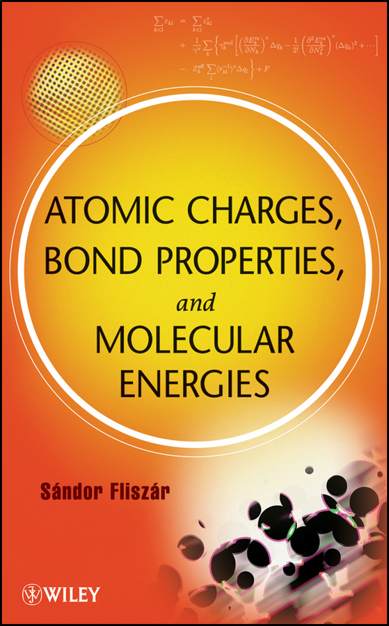 Sandor Fliszar Atomic Charges, Bond Properties, and Molecular Energies peter comba modeling of molecular properties