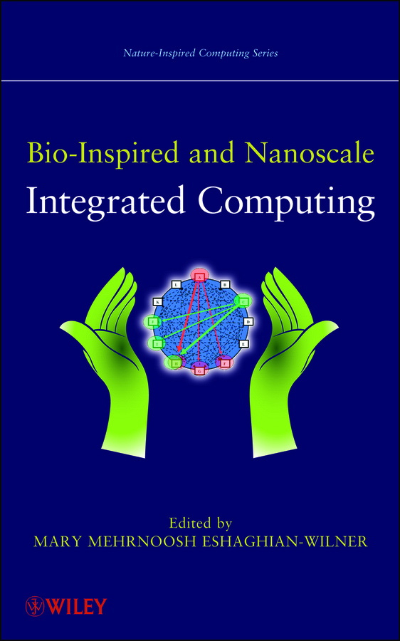 Mary Eshaghian-Wilner Mehrnoosh Bio-Inspired and Nanoscale Integrated Computing ISBN: 9780470429976 soft computing and applications