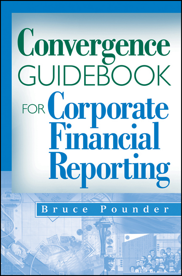Bruce Pounder Convergence Guidebook for Corporate Financial Reporting audit committee expertise and financial reporting quality
