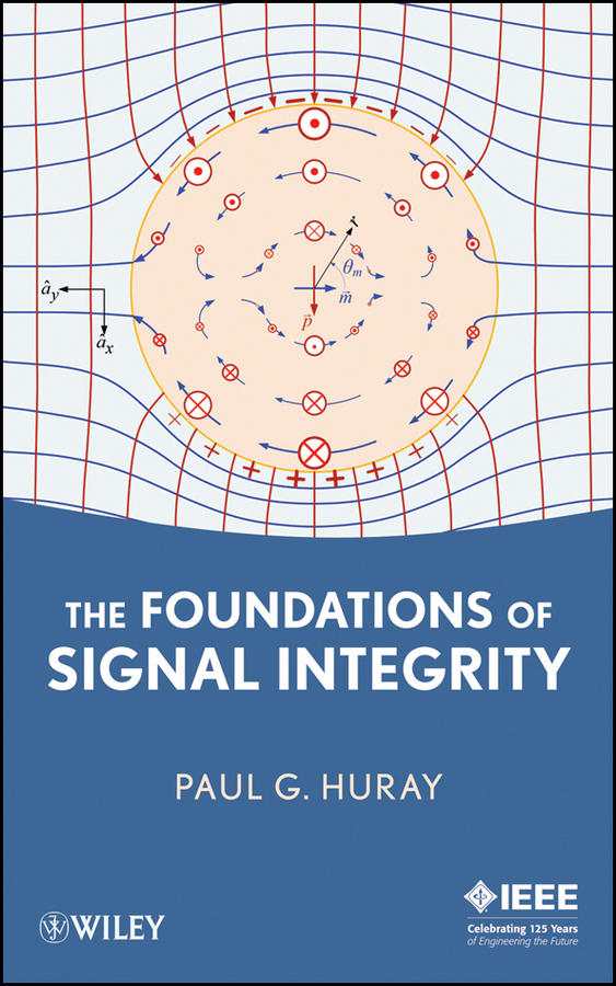 Paul Huray G. The Foundations of Signal Integrity