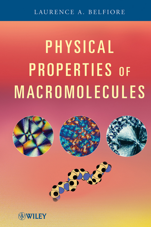 Laurence Belfiore A. Physical Properties of Macromolecules
