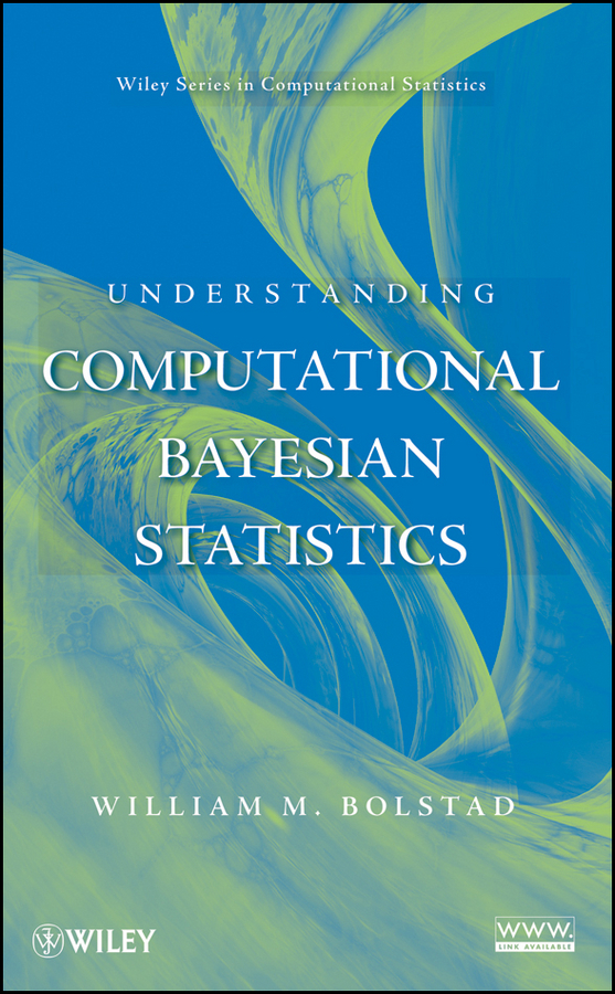 William Bolstad M. Understanding Computational Bayesian Statistics advanced statistics from an elementary point of view