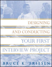 Bruce Friesen K. - Designing and Conducting Your First Interview Project