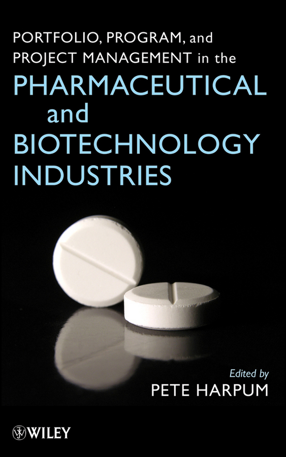 Pete  Harpum Portfolio, Program, and Project Management in the Pharmaceutical and Biotechnology Industries biotechnology and safety assessment