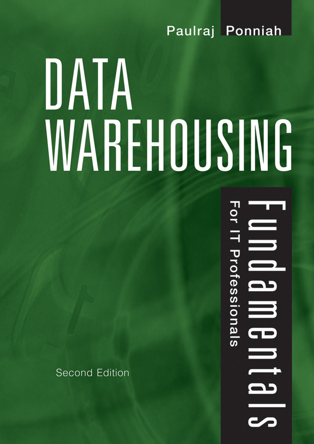 Paulraj  Ponniah. Data Warehousing Fundamentals for IT Professionals