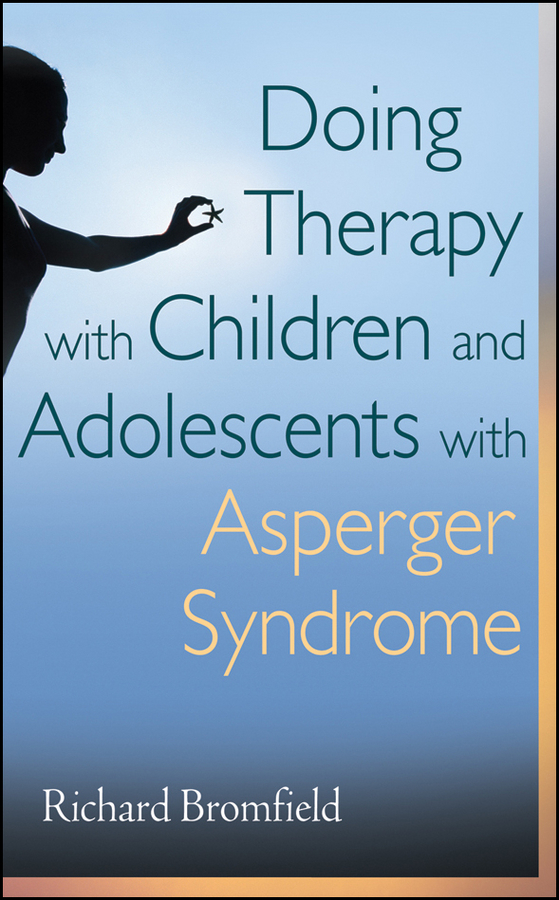 Richard  Bromfield Doing Therapy with Children and Adolescents with Asperger Syndrome richard rohr falling upward a spirituality for the two halves of life