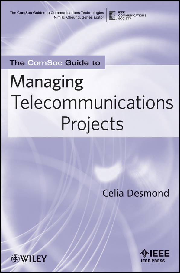 Celia Desmond The ComSoc Guide to Managing Telecommunications Projects ISBN: 9780470644232 brian cooke management of construction projects