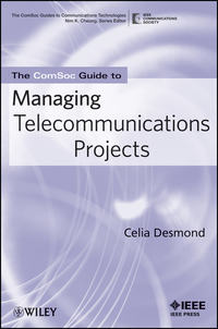 Celia  Desmond - The ComSoc Guide to Managing Telecommunications Projects