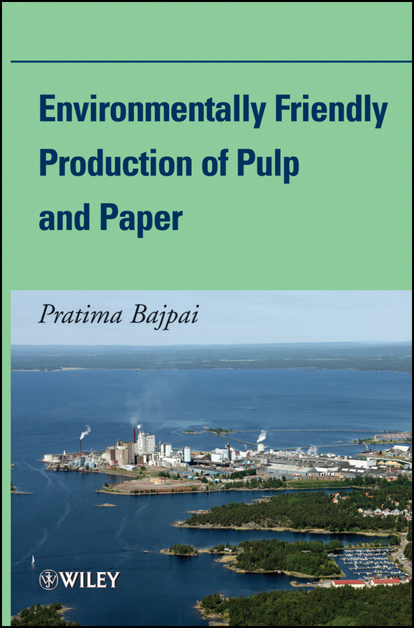 Pratima Bajpai Environmentally Friendly Production of Pulp and Paper