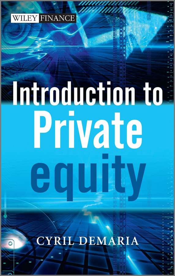 Cyril Demaria Introduction to Private Equity prahl michael mastering private equity