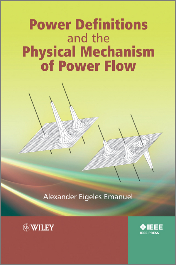 Alexander Emanuel Eigeles Power Definitions and the Physical Mechanism of Power Flow ISBN: 9780470667163 interconnection of res to grid for power quality improvement
