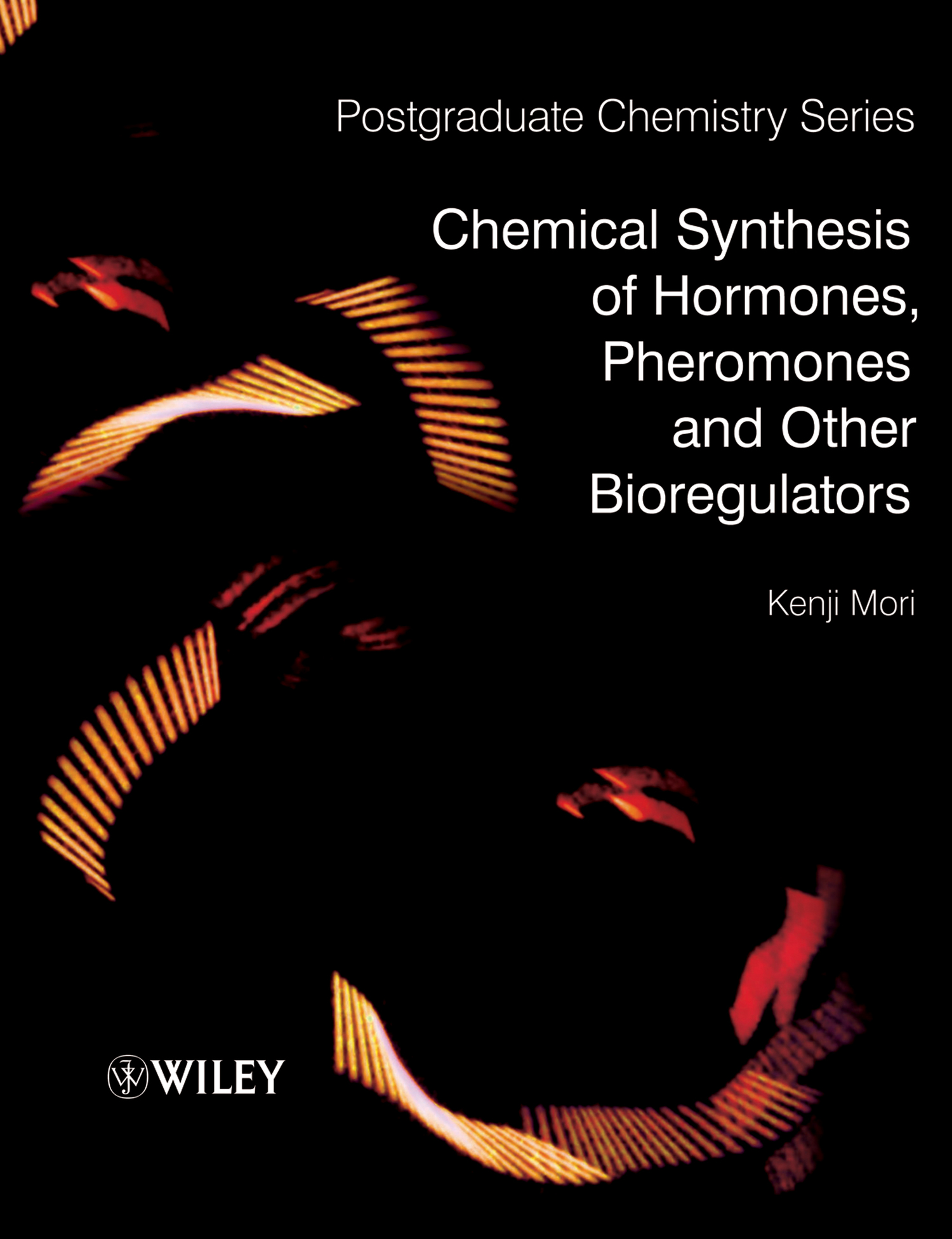 Kenji Mori Chemical Synthesis of Hormones, Pheromones and Other Bioregulators