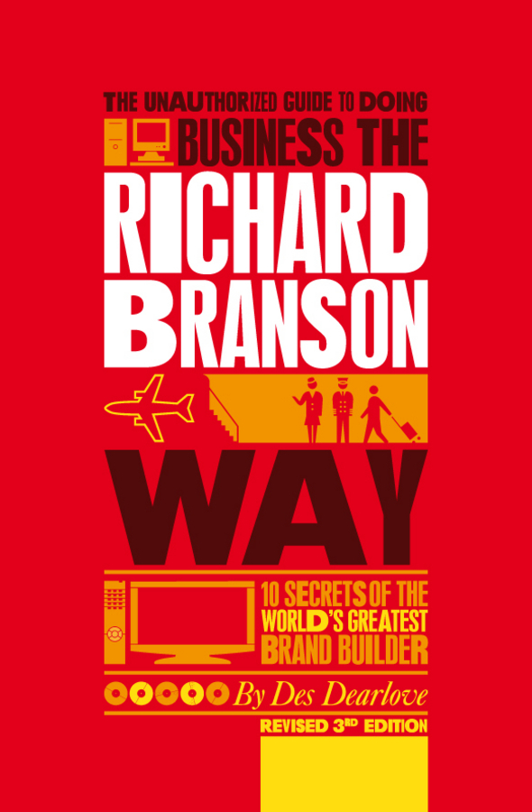 Des Dearlove The Unauthorized Guide to Doing Business the Richard Branson Way. 10 Secrets of the World's Greatest Brand Builder ISBN: 9780857080769 branson r business stripped bare adventures of a global entrepreneur