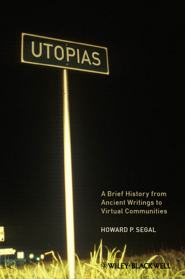Howard Segal P. Utopias. A Brief History from Ancient Writings to Virtual Communities a brief history of time