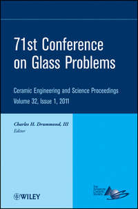 Charles H. Drummond, III - 71st Conference on Glass Problems. A Collection of Papers Presented at the 71st Conference on Glass Problems, The Ohio State University, Columbus, Ohio, October 19-20, 2010