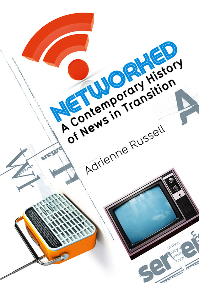 Adrienne Russell Networked. A Contemporary History of News in Transition ISBN: 9780745673042 a new lease of death