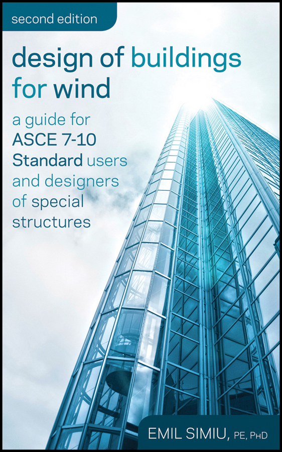 Emil  Simiu Design of Buildings for Wind. A Guide for ASCE 7-10 Standard Users and Designers of Special Structures design of liquid retaining concrete structures