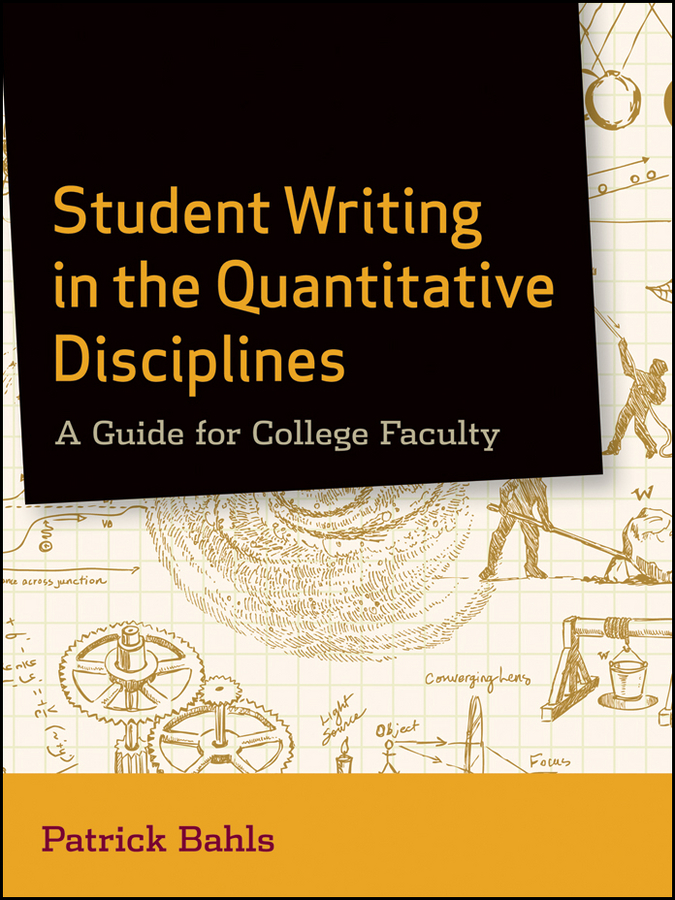 Patrick Bahls Student Writing in the Quantitative Disciplines. A Guide for College Faculty
