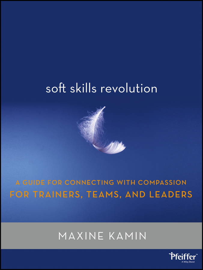 M. Kamin Soft Skills Revolution. A Guide for Connecting with Compassion for Trainers, Teams, and Leaders under the flamboyant tree an exploration of learning