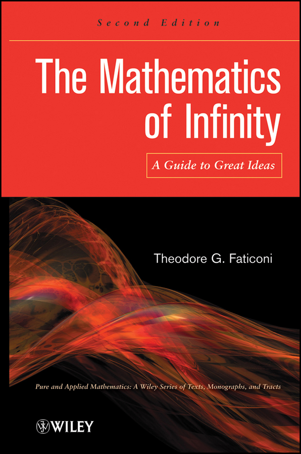 Theodore Faticoni G. The Mathematics of Infinity. A Guide to Great Ideas learning mathematics from comparing multiple examples