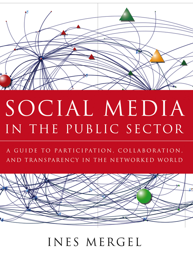 Ines Mergel Social Media in the Public Sector. A Guide to Participation, Collaboration and Transparency in The Networked World ISBN: 9781118224243 attitudes towards the use of social media in the nonprofit sector