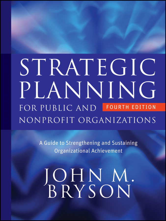 John Bryson M. Strategic Planning for Public and Nonprofit Organizations. A Guide to Strengthening and Sustaining Organizational Achievement john plansky fit for growth a guide to strategic cost cutting restructuring and renewal