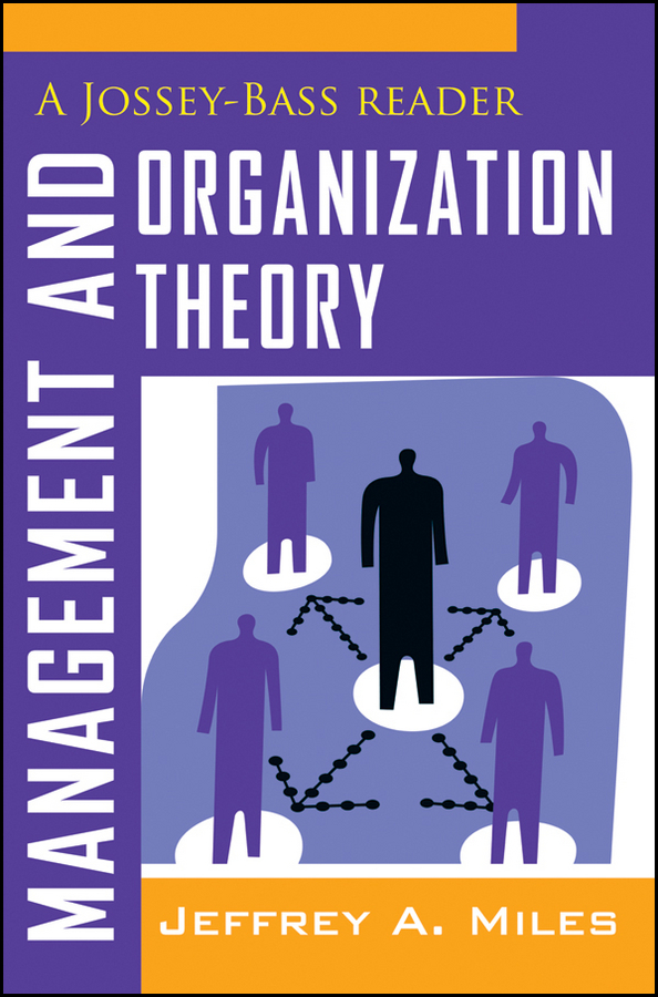 Jeffrey Miles A. Management and Organization Theory. A Jossey-Bass Reader