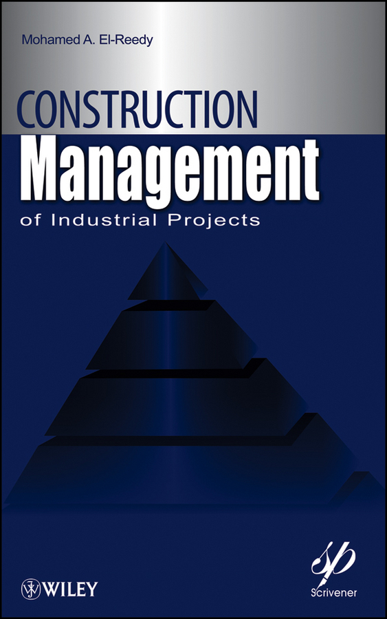 Mohamed El-Reedy A. Construction Management for Industrial Projects. A Modular Guide for Project Managers david r pierce jr project scheduling and management for construction