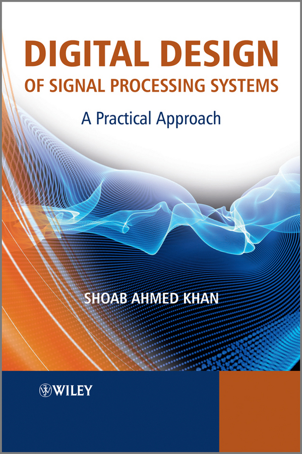 Shoab Khan Ahmed Digital Design of Signal Processing Systems. A Practical Approach robust control algorithms for twin rotor system