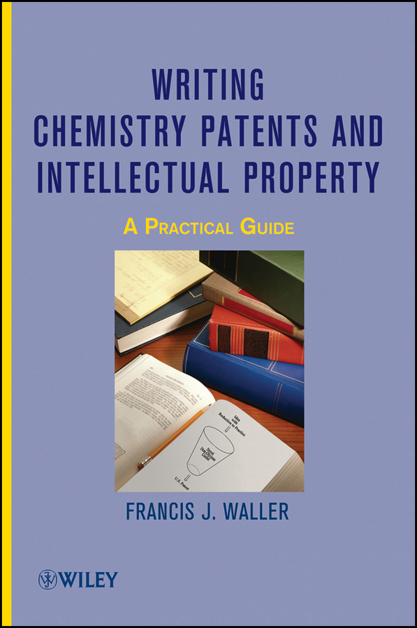 Francis Waller J. Writing Chemistry Patents and Intellectual Property. A Practical Guide intellectual property and innovation management in small firms