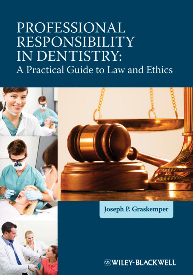 Joseph Graskemper P. Professional Responsibility in Dentistry. A Practical Guide to Law and Ethics