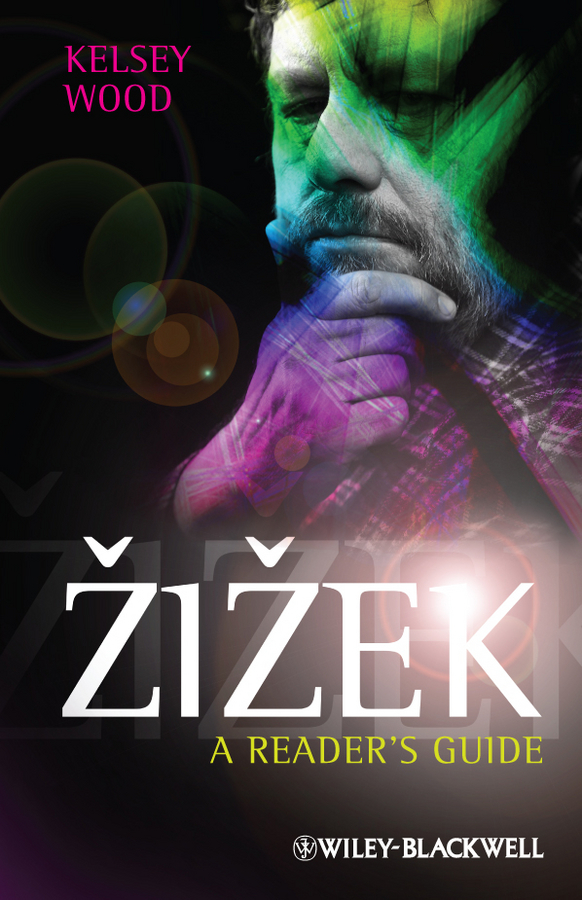 Kelsey Wood Zizek. A Reader's Guide political theory