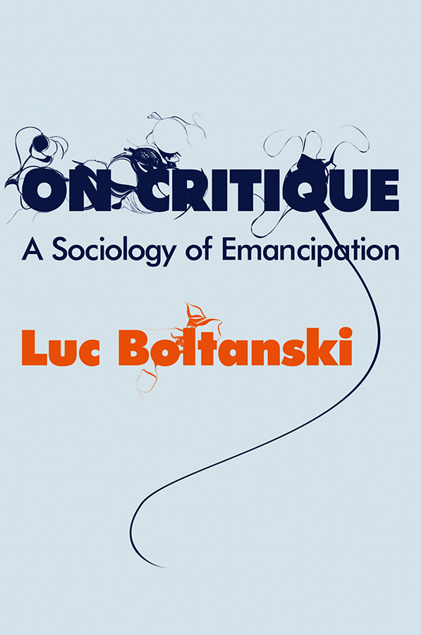 Luc Boltanski On Critique. A Sociology of Emancipation ISBN: 9780745683515 global sociology
