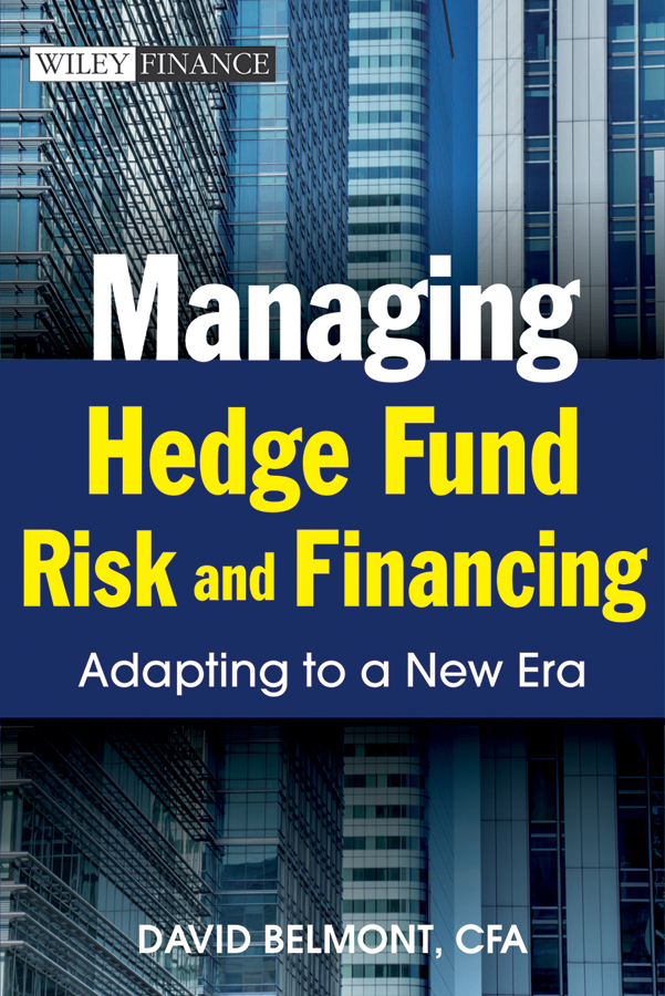 David Belmont P. Managing Hedge Fund Risk and Financing. Adapting to a New Era david hampton hedge fund modelling and analysis an object oriented approach using c