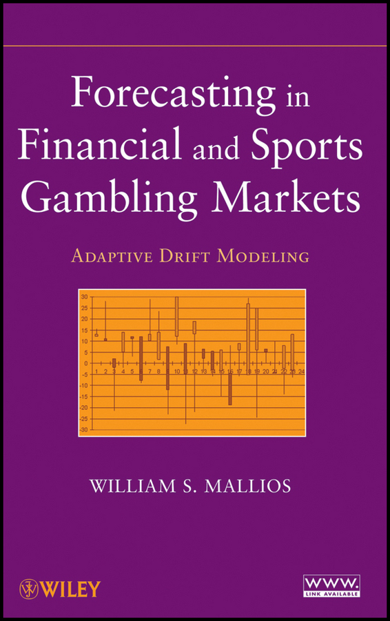 William Mallios S. Forecasting in Financial and Sports Gambling Markets. Adaptive Drift Modeling keith dickinson financial markets operations management