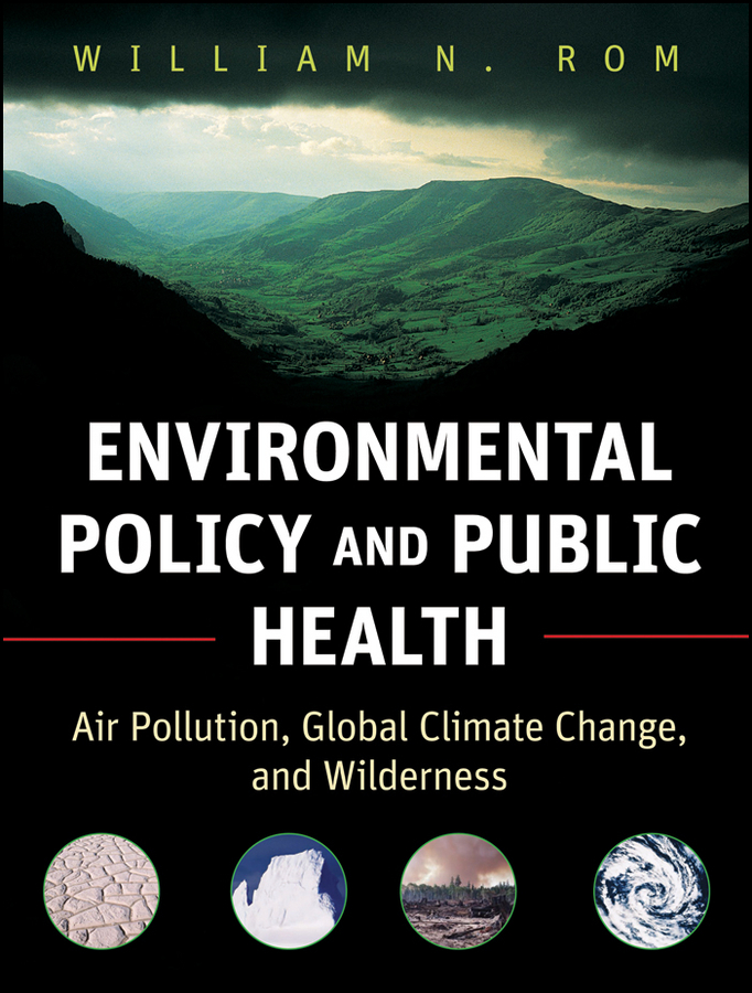 William Rom N. Environmental Policy and Public Health. Air Pollution, Global Climate Change, and Wilderness ISBN: 9781118095645 internalization of environmental cost