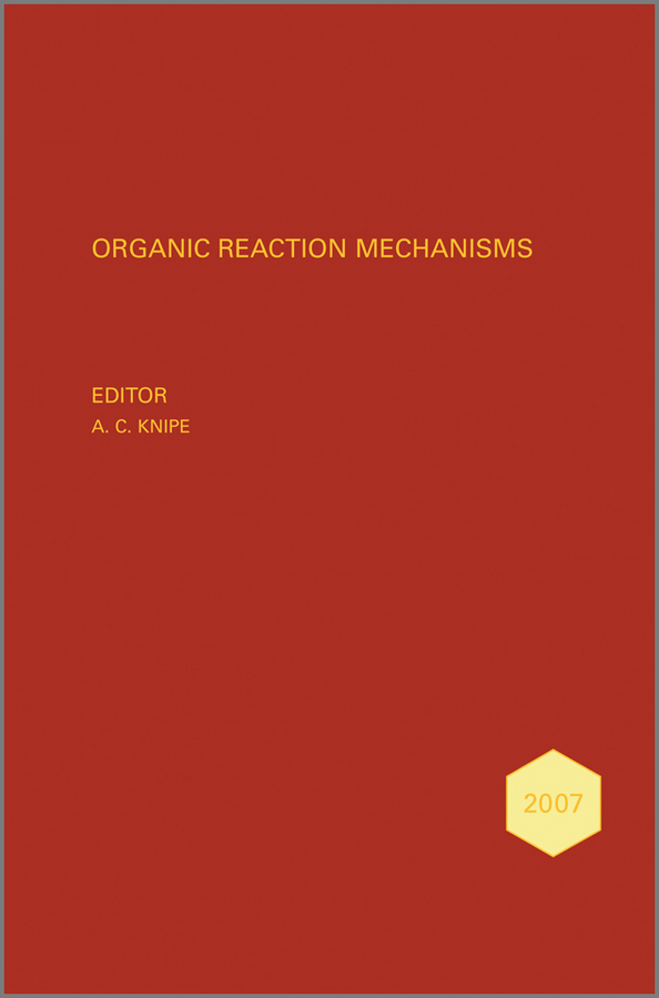 A. Knipe C. Organic Reaction Mechanisms 2007. An annual survey covering the literature dated January to December 2007 a knipe c organic reaction mechanisms 2008 an annual survey covering the literature dated january to december 2008