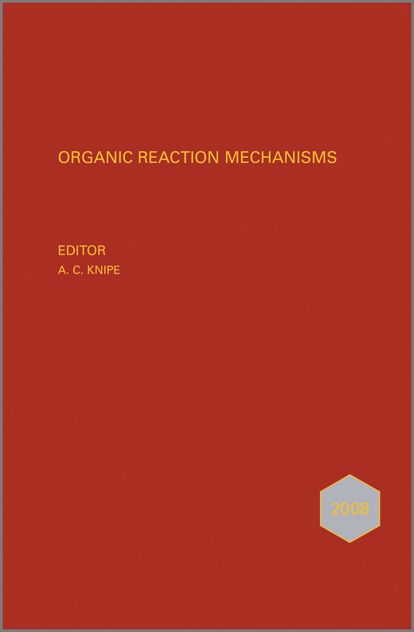 A. Knipe C. Organic Reaction Mechanisms 2008. An annual survey covering the literature dated January to December 2008 a knipe c organic reaction mechanisms 2008 an annual survey covering the literature dated january to december 2008
