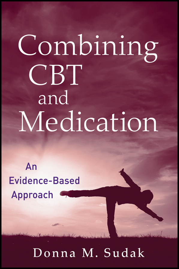 Donna Sudak M. Combining CBT and Medication. An Evidence-Based Approach ISBN: 9781118076644
