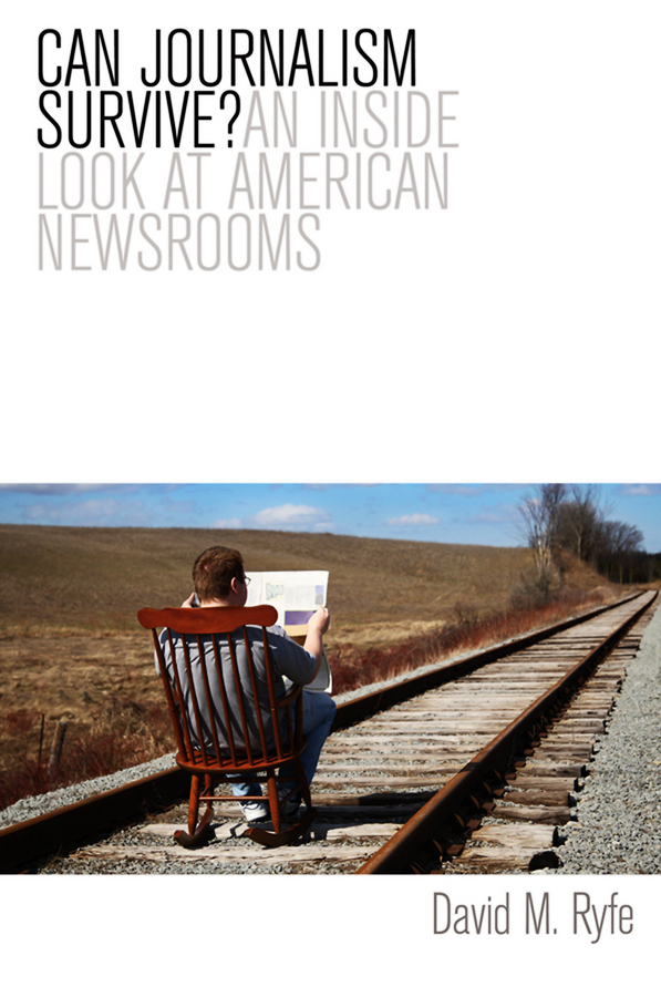 David Ryfe M. Can Journalism Survive? An Inside Look at American Newsrooms fire in the rain the democratic consequences of chernobyl